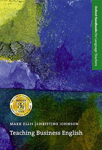 Teaching Business English (Oxford Handbooks for Language Teachers Series) (0194371670) by Christine Johnson; Mark Ellis