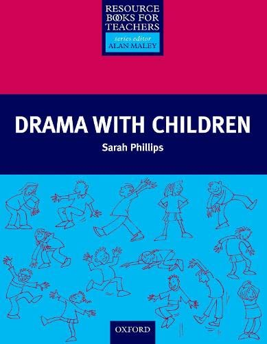 Drama with Children (Resource Books for Teachers): Sarah Phillips; Series Editor-Alan Maley