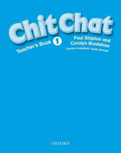 Chit Chat: 1. Teacher's Book (Paperback): Shipton, Paul; Bradshaw,