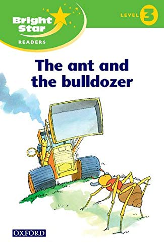 9780194400237: Bright Star Reader 3: the Ant & the Bulldozer