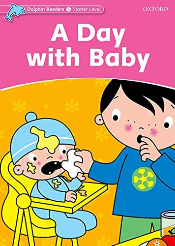 9780194400787: Dolphin Readers: Starter Level: 175-Word Vocabulary A Day with Baby (Dolphins Readers)