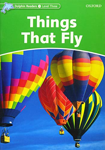 9780194401050: Dolphin Readers: Level 3: 525-Word Vocabulary Things That Fly