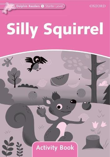 9780194401364: Dolphin Readers: Starter Level: 175-Word Vocabulary Silly Squirrel Activity Book
