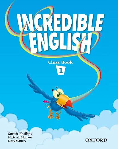 Incredible English 1: Class Book: Sarah Phillips; Michaela