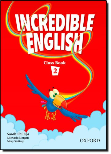 Incredible English 2: Class Book: Sarah Phillips; Michaela