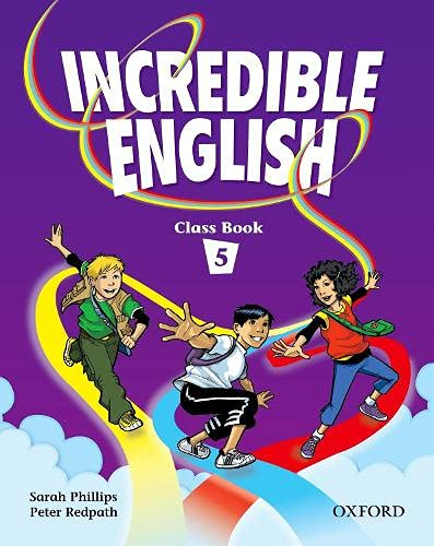 Incredible English 5: Class Book: Sarah Phillips; Peter