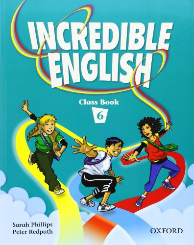 Incredible English 6: Class Book: Sarah Phillips; Peter