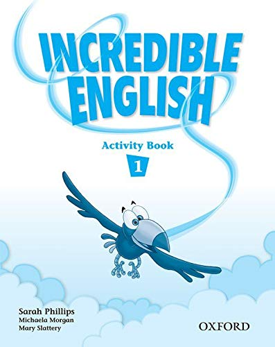 Incredible English 1: Activity Book: Sarah Phillips