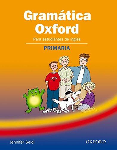 GRAMÁTICA OXFORD Para estudiantes de inglés PRIMARIA: Jennifer Seidl
