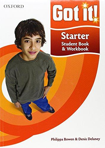 Got it! Starter Level Student Book and: Philippa Bowen, Denis