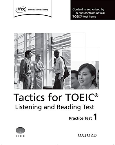 9780194529556: Tactics for TOEIC® Listening and Reading Test: Practice Test 1: Authorized by ETS, this course will help develop the necessary skills to do well in the TOEIC® Listening and Reading Test.