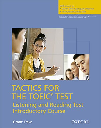 TACTICS FOR THE TOEIC TEST: LISTENING AND READING TEST INTRODUCTORY COURSE (STUDENT PACK): GRANT ...