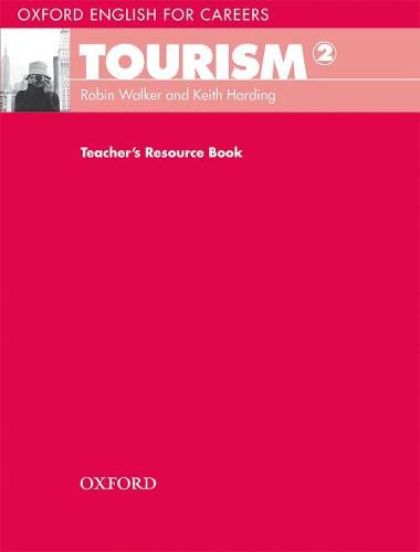 Oxford English for Careers: Tourism 2: Teacher's Resource Book: Robin Walker; Keith Harding