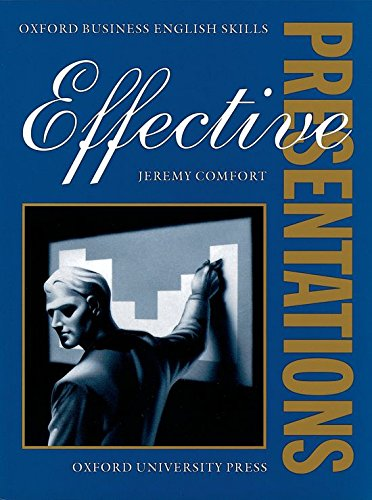 Effective Presentations: Student's Book (Oxford Business English: Comfort, Jeremy
