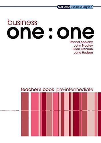 Business one:one Pre-Intermediate Teacher's Book (Oxford Business English) (9780194576437) by Rachel Appleby; John Bradley; Brian Brennan; Jane Hudson