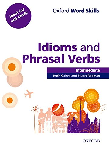 9780194620123: Oxford Word Skills: Intermediate: Idioms and Phrasal Verbs Student Book with Key