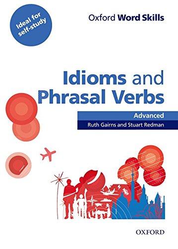OXFORD WORD SKILLS: ADVANCED. IDIOMS & PHRASAL: GAIRNS, REDMAN