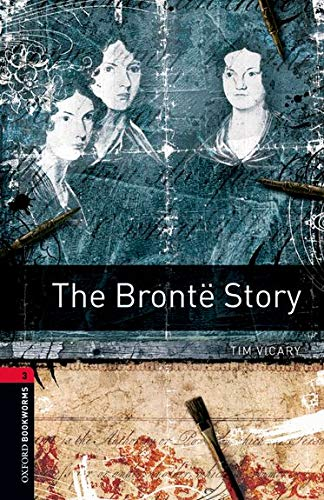 Oxford Bookworms 3e 3 the Bronte Story: Tim Vicary