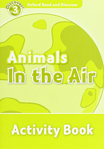 9780194643955: Oxford Read and Discover: Level 3: Animals in the Air Activity Book