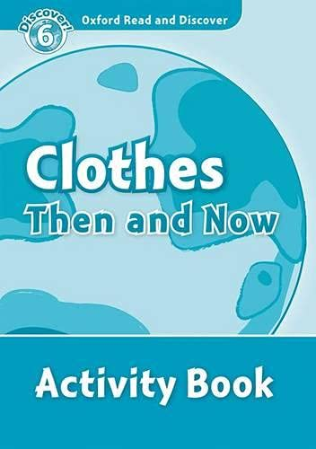 9780194645713: Oxford Read and Discover: Level 6: 1,050-Word Vocabulary Clothes Then and Now Activity Book (Oxford Read and Discover: Discover! Level 6)