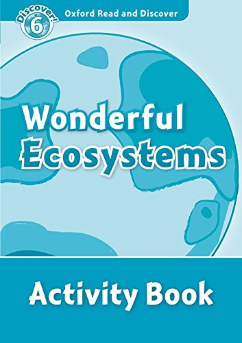 9780194645768: Oxford Read and Discover: Oxford Read & Discover. Level 6. Wonderful Ecosystems: Activity Book