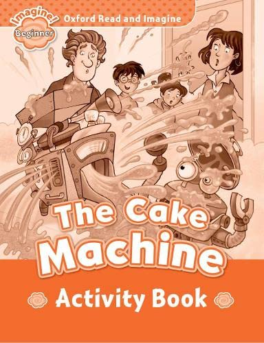 9780194722162: Oxford Read & Imagine Beginner the Cake Machine Activity Book (Oxford Read and Imagine)