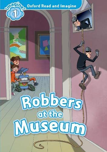 9780194722704: Oxford Read and Imagine: Level 1:: Robbers at the Museum