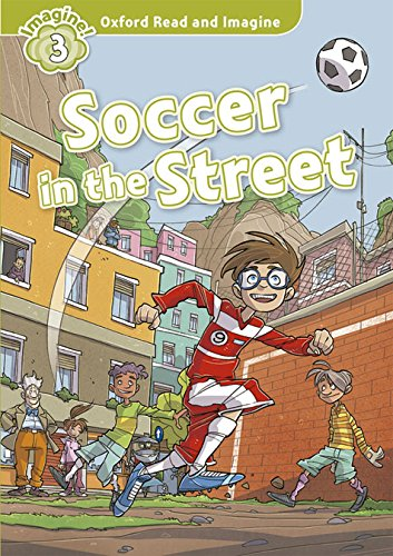 9780194723183: Oxford Read and Imagine: Oxford Read & Imagine 3 Soccer In The Street Pack