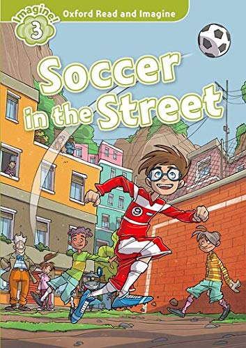 9780194723305: Oxford Read and Imagine: Level 3:: Soccer in the Street