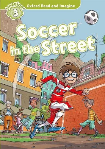 9780194723305: Oxford Read and Imagine: Level 3: Soccer in the Street