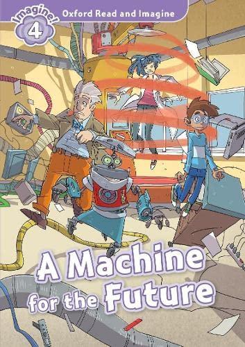 9780194723640: Oxford Read and Imagine: Level 4:: A Machine for the Future