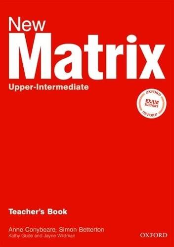 New Matrix Upper-intermediate: Teacher's Book: Gude, Kathy, Wildman,