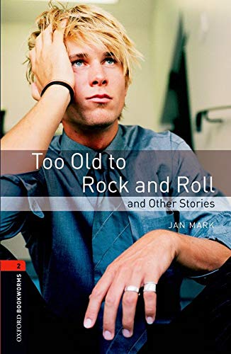 9780194790741: Oxford Bookworms Library: Level 2: : Too Old to Rock and Roll and Other Stories