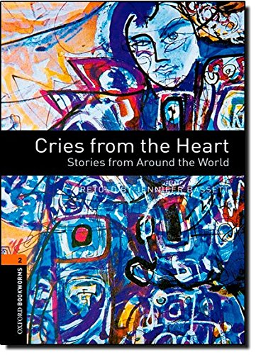 9780194790840: Oxford Bookworms Library: Cries from the Heart: Stories from Around the World: Level 2: 700-Word Vocabulary Cries from the Heart: Stories from Around ... Bookworms Library, Stage 2 (700 Headwords))