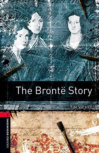 9780194791090: Oxford Bookworms Library: The Brontë Story: Level 3: 1000-Word Vocabulary (1000 Headwords: True Stories Stage 3)