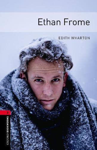 Ethan Frome: 1000 Headwords (Oxford Bookworms Library): Wharton, Edith/ Kingsley,