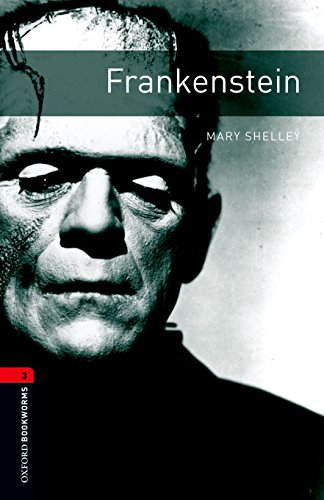 Oxford Bookworms Library: Level 3:: Frankenstein (Oxford: Mary Shelley; Patrick