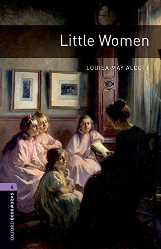 Oxford Bookworms Library: Stage 4: Little Women: Louisa May Alcott,