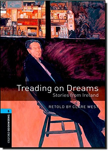 9780194791960: Oxford Bookworms Library: Stage 5: Treading on Dreams: Stories from Ireland: 1800 Headwords (Oxford Bookworms ELT)