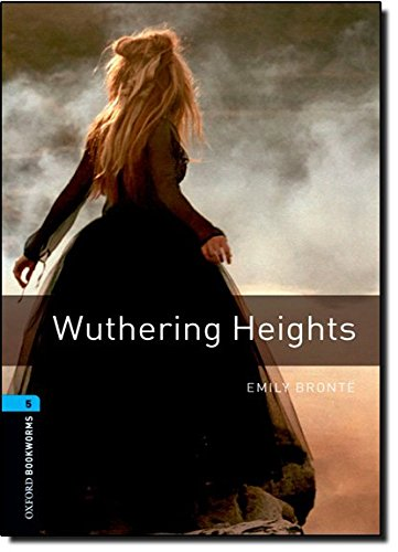 Oxford Bookworms Library: Stage 5: Wuthering Heights1800: Emily Bronte