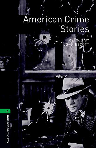 9780194792530: Oxford Bookworms Library: Stage 6: American Crime Stories