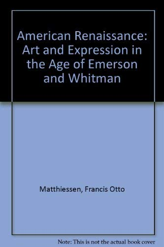 American Renaissance: Art and Expression in the: F. O. Matthiessen