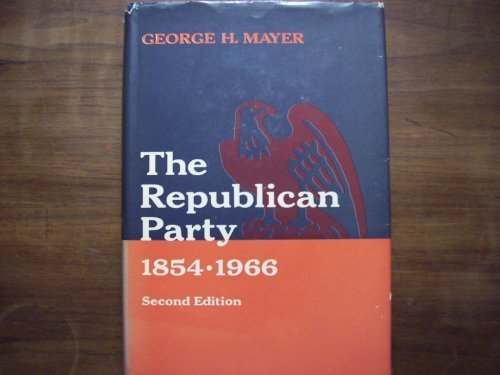 The Republican Party, 1854-1966: Mayer, George H.