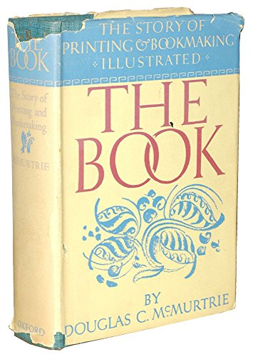 The Book: The Story of Printing &: Douglas C. McMurtrie
