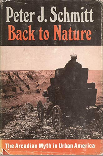 Back to Nature: Arcadian Myth in Urban America (The Urban Life in America): Schmitt, Peter J.
