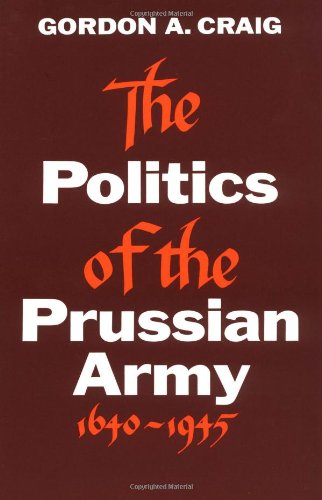 9780195002577: The Politics of the Prussian Army 1640-1945