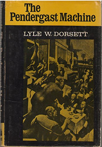 The Pendergast Machine: lyle dorsett