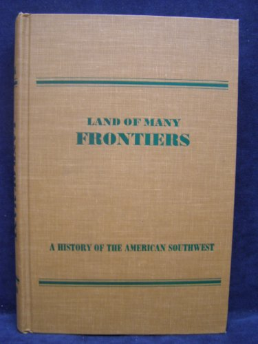 Land Of Many Frontiers A History of the American Southwest: Faulk, Odie B.