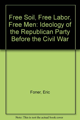 9780195005486: Free Soil, Free Labor, Free Men: Ideology of the Republican Party Before the Civil War