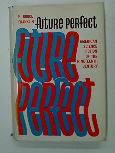 Future Perfect: American Science Fiction of the: H. Bruce Franklin